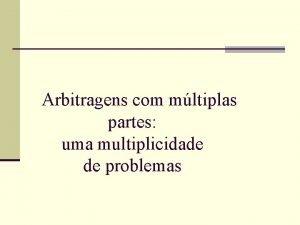 Arbitragens com mltiplas partes uma multiplicidade de problemas