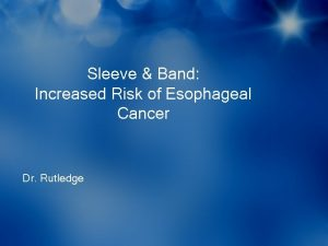 Sleeve Band Increased Risk of Esophageal Cancer Dr
