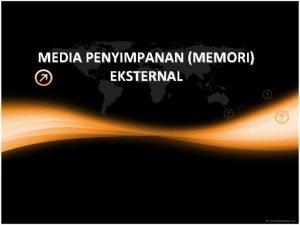 MEDIA PENYIMPANAN MEMORI EKSTERNAL suatu memori yang terletak