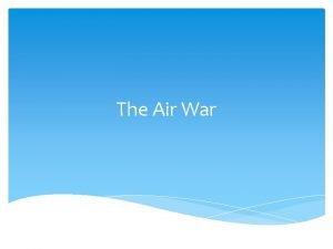 The Air War The Air War in WWI