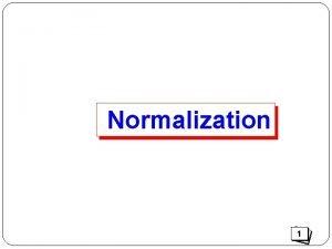 Normalization 1 normalisasi Normalisasi Teknikpendekatan yang digunakan dalam