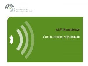 ALFI Roadshows Communicating with Impact Getting Started Key