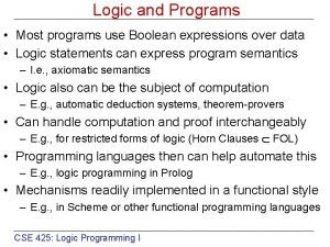 Logic and Programs Most programs use Boolean expressions