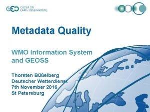 Metadata Quality WMO Information System and GEOSS Thorsten