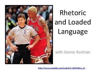 Rhetoric and Loaded Language with Dennis Rodman http