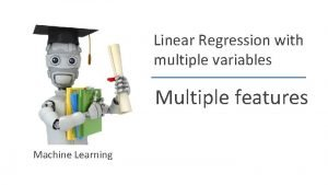 Linear Regression with multiple variables Multiple features Machine