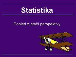 Statistika Pohled z pta perspektivy Statistika z pta