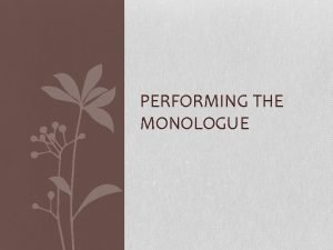 PERFORMING THE MONOLOGUE APPEARANCE Wear what is appropriate