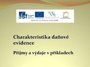 Charakteristika daov evidence Pjmy a vdaje v pkladech
