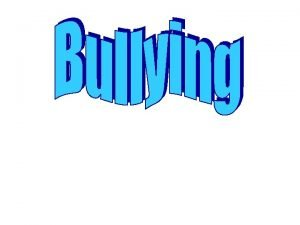 Why Talk About Bullying Bullying Is encountered by