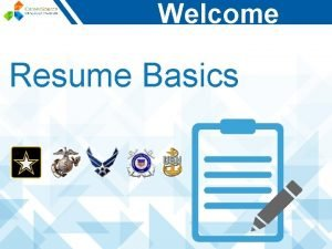 Welcome Resume Basics What is a Resume A