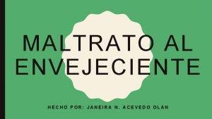 MALTRATO AL ENVEJECIENTE HECHO POR JANEIRA N ACEVEDO