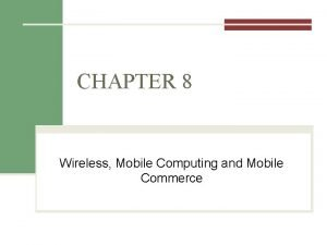 CHAPTER 8 Wireless Mobile Computing and Mobile Commerce