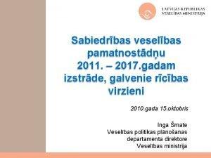 Sabiedrbas veselbas pamatnostdu 2011 2017 gadam izstrde galvenie