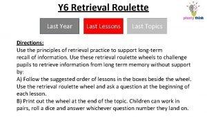 Y 6 Retrieval Roulette Last Year Last Lessons