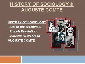 HISTORY OF SOCIOLOGY AUGUSTE COMTE HISTORY OF SOCIOLOGY