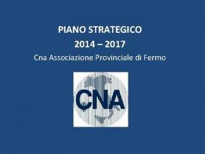 PIANO STRATEGICO 2014 2017 Cna Associazione Provinciale di