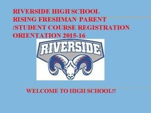 RIVERSIDE HIGH SCHOOL RISING FRESHMAN PARENT STUDENT COURSE
