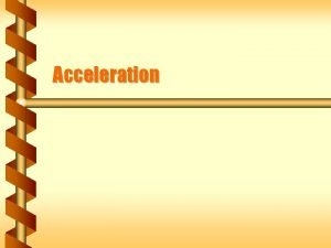 Acceleration Changing Velocity In complicated motion the velocity