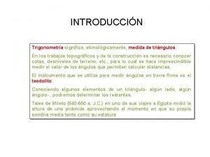 INTRODUCCIN Trigonometra significa etimolgicamente medida de tringulos En