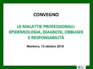 CONVEGNO LE MALATTIE PROFESSIONALI EPIDEMIOLOGIA DIAGNOSI OBBLIGHI E