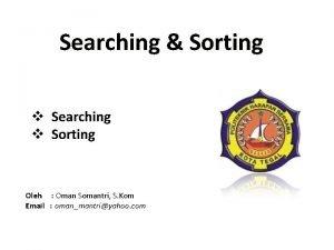 Searching Sorting v Searching v Sorting Oleh Oman