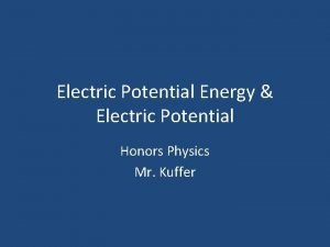 Electric Potential Energy Electric Potential Honors Physics Mr