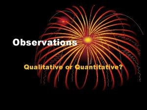 Observations Qualitative or Quantitative How to tell the