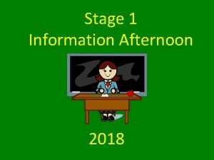 Stage 1 Information Afternoon 2018 Teachers in Stage