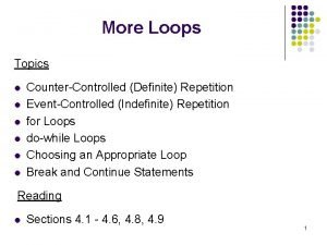 More Loops Topics l l l CounterControlled Definite