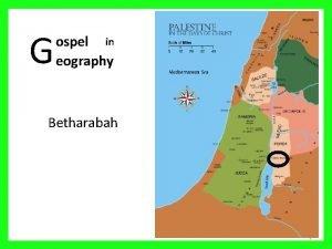 G ospel in eography Betharabah 1 Palestine in