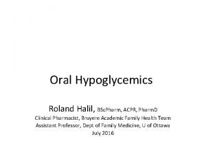 Oral Hypoglycemics Roland Halil BSc Pharm ACPR Pharm
