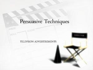 Persuasive Techniques TELEVSION ADVERTISEMENTS Persuasive Techniques What are