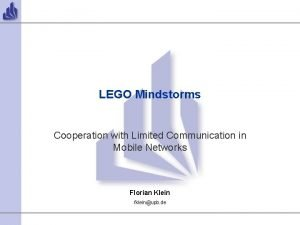 LEGO Mindstorms Cooperation with Limited Communication in Mobile