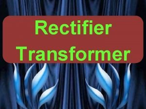 Rectifier Transformer VG PATEL TRANSFORMER ENCYCLOPAEDIA RECTIFIER TRANSFORMER