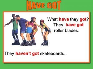 What have they got They have got roller