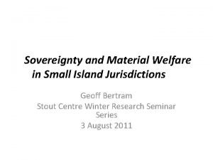 Sovereignty and Material Welfare in Small Island Jurisdictions