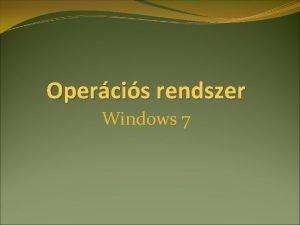 Opercis rendszer Windows 7 Elmlet Opercis rendszer feladatai