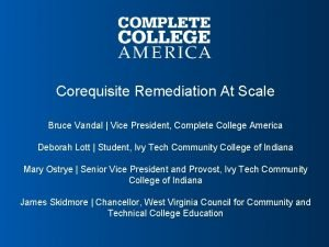 Corequisite Remediation At Scale Bruce Vandal Vice President