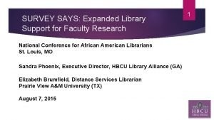 SURVEY SAYS Expanded Library Support for Faculty Research