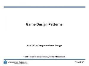 Game Design Patterns CS 4730 Computer Game Design