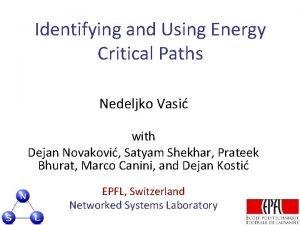 Identifying and Using Energy Critical Paths Nedeljko Vasi