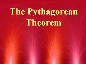 The Pythagorean Theorem 1 The Pythagorean Theorem Given
