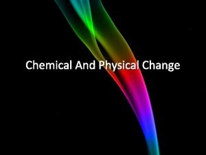 Chemical And Physical Change Chemical Change A change