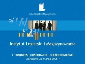 Instytut Logistyki i Magazynowania I KONGRES GOSPODARKI ELEKETRONICZNEJ