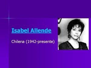 Isabel Allende Chilena 1942 presente Datos biogrficos n