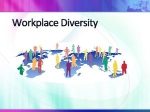 Workplace Diversity Workplace diversity refers to the variety