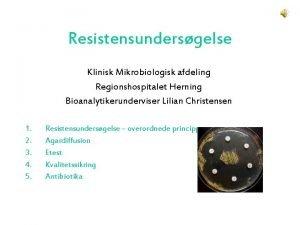 Resistensundersgelse Klinisk Mikrobiologisk afdeling Regionshospitalet Herning Bioanalytikerunderviser Lilian