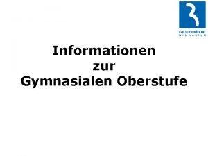 Informationen zur Gymnasialen Oberstufe Inhalt Gymnasiale Oberstufe Die