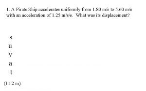 1 A Pirate Ship accelerates uniformly from 1